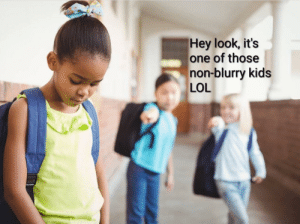 Me irl: Hey look, it's  one of those  non-blurry kids  LOL Me irl