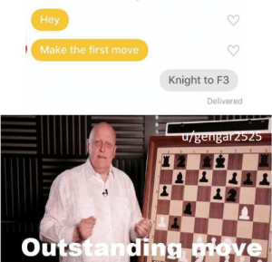 Dank, Meme, and Memes: Hey  Make the first move  Knight to F3  Delivered  u/gengarz525  outstanding totally did not do this for the meme by gengar2525 MORE MEMES