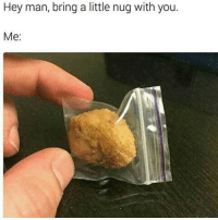 Whomst'd selling 😂✊?? @staggering • ➫➫➫ Follow @Staggering for more funny posts daily!: Hey man, bring a little nug with you.  Me. Whomst'd selling 😂✊?? @staggering • ➫➫➫ Follow @Staggering for more funny posts daily!