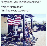 """Funny, Meme, and Memes: """"Hey man, you free this weekend?""""  *wipes single tear*  """"I'm free every weekend."""" Stolen from Patriot and heartthrob @krystlelee . . . military militaryhumor militarymemes army navy airforce coastguard usa patriot veteran marines usmc airborne meme funny followme troops ArmedForces militarylife popsmoke usa"""