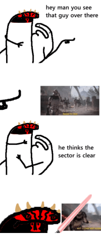"Dank, Meme, and Http: hey man you see  that guy over there  he thinks the  sector is clear  NOT CLEAR NOT <p>[Insert Darth Maul's quote] (by Burlaczech ) via /r/dank_meme <a href=""http://ift.tt/2rzXNCb"">http://ift.tt/2rzXNCb</a></p>"