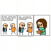 Dank, Dick Pics, and Dicks: HEY MAN... You'RE GOOD  DUDE  JUST SEND HER  WITH THE LADIES. HOW DO  YOUR DICK AND SEE HOW  I TELL IF THIS GIRL IM  SHE RESPONDS  TEXTING IS INTO ME?  Cyanide and Happiness Explosm.net By Rob. Tag someone who gets too many dick pics. Sorry and/or congratulations! ⠀ ⠀ There are a few cartoon dicks over at www.explosm.net... can you find them?