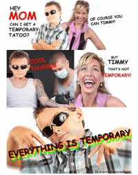 Memes, Mom, and 🤖: HEy  MOM  CAN I GET A  TEMPORARY  TATOO?  OOL  THAN  OF COURSE YOU  CAN TIMMY!  BUT  TIMMY  THATS NOT  EMPORARY!  DyDIBSA20  FB.CO 🤘🤙👌