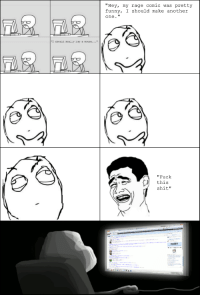 """Screw it, I'll browse.: """"Hey, my rage comic was pretty  funny, I should make another  one.  Fuck  this  shit""""  reddit Screw it, I'll browse."""