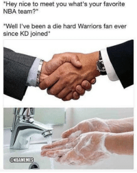 """Basketball, Nba, and Sports: """"Hey nice to meet you what's your favorite  NBA team?""""  """"Well I've been a die hard Warriors fan ever  since KD joined""""  @NBAMEMES nba nbamemes warriors"""