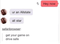 15 Witty Tumblr Posts For Those Craving A Dash Of Humor - Memebase - Funny Memes: Hey now  ur an Allstate  all star  safaribrowser  get your game or  drive safe 15 Witty Tumblr Posts For Those Craving A Dash Of Humor - Memebase - Funny Memes