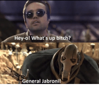 Hey-o! What's up bitch?  General Jabroni!