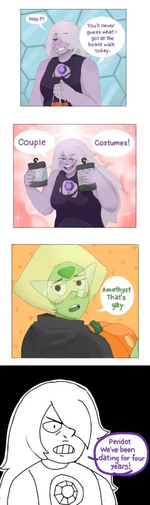 yuki-kabuki:  Hope this was as funny as it was in my head…or assuming…?(made this the week b4 halloween and forgot to post here): Hey P!  You'll never  guess what  got at the  board walk  today  Couple  Costumes!   Amethyst  That's  9ay   Peridot  We've been  dating for four  years! yuki-kabuki:  Hope this was as funny as it was in my head…or assuming…?(made this the week b4 halloween and forgot to post here)