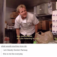 Gordon Ramsay: Hey, panini head  are you listening to me?  what-would-courtney-love-do:  i am literally Gordon Ramsay  this is me like everyday  SPRING  SPRING  SPRING