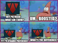 Dynamic Preference: HEY PATRICK!  UM BOOSTEDp  WHATAMINOW?  mnrrNDYNAMICHREGERENCE WHATS THE DIFFERENCE Dynamic Preference