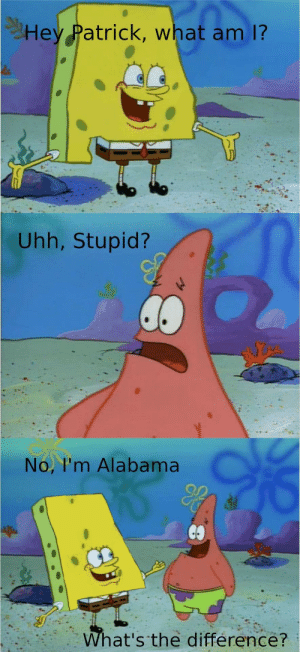 Alabama, Light, and What: Hey Patrick, what am 1?  Uhh, Stupid?  No, I'm Alabama  What's the difference? In light of recent events
