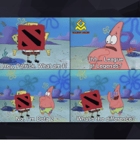 League of Legends, Video Games, and Dota 2: Hey Patrick, What am  No, lom Dota 2  GAMING MEMES  Uhhooo League  of Legends?  What's the difference?
