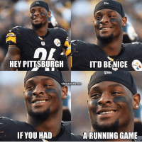 Sports, Game, and Pittsburgh: HEY PITTSBURGH  ITD BENICE  @NFLHateMemes  IF YOU HAD  A RUNNING GAME What are your thoughts? 🤔