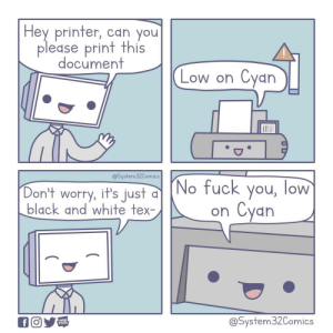 magenta: Hey printer, can you  please print this  document  Cyan  Low on  @System32Comics  (No fuck you, low  Cyan  Don't worry, it's just d  black and white tex-  on  @System32Comics  f  WEB  TOON magenta