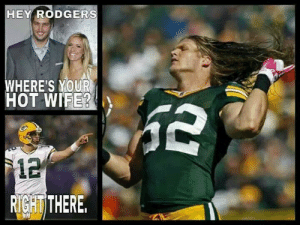 Anti green bay packers Memes: HEY RODGERS  WHERE'S YOUR  HOT WIFE?  12  RIGHT THERE Anti green bay packers Memes