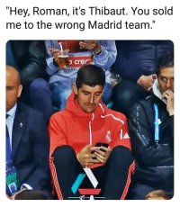 """Memes, Roman, and 🤖: """"Hey, Roman, it's Thibaut. You sold  me to the wrong Madrid team."""""""