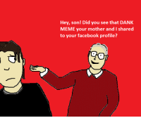 Dank, Facebook, and Meme: Hey, son! Did you see that DANK  MEME your mother and I shared  to your facebook profile?