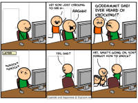 Amazon, Dad, and Dank: HEY SON! JUST CHECKING  TO SEE IF-  GODDAMMIT DAD!  AAGHH! EVER HEARD OF  KNOCKING!?  1P  LATER  YES, DAD?  HEY, WHAT'S GOING ON, SON?  FORGOT HOW TO KNOCK?  *KNOCK  *KNOCK  Cyanide and Happiness © Explosm.ne Check out the new Cyanide & Happiness parenting guide here! https://www.amazon.com/Cyanide-Happiness-Guide-Parenting-Three/dp/1684150027