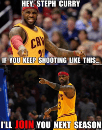 😱😱😱😱😱  Credit - Lebron James Haters UNITED: HEY STEPH CURRY  IF YOU KEEP SHOOTING LIKE THIS...  JOIN ILL  YOU NEXT SEASON 😱😱😱😱😱  Credit - Lebron James Haters UNITED
