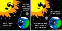 "Omg, Tumblr, and Blog: HEY, SUN.  WHAT ARE  YOU DOING  LATER?  HEY, EARTH/  WHAT S UP?  WELL, I WAS . .  GOING TO  GET OUT OF THE  .  SEE THE SUN!  ШШИ.LUNACY.SPACE <p><a href=""https://omg-images.tumblr.com/post/160425305572/eclipse-oc"" class=""tumblr_blog"">omg-images</a>:</p>  <blockquote><p>Eclipse [OC]</p></blockquote>"