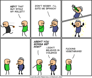 Dank, Fucking, and Comic Con: HEY!! THAT  GUY STOLE  MY WALLET!!  DON'T WORRY. I'LL  EATS ME SPINACH!  AREN'T YOU  GONNA GET  HIM!? 1 DON'T  BELIEVES IN  VIOLENCE  FUCKING  VEGETARIANS!  Cyanide and Happiness © Explosm.net LEXINGTON! Come see me at Toy & Comic Con, March 21-24, at booth 48. I'll be there all weekend!