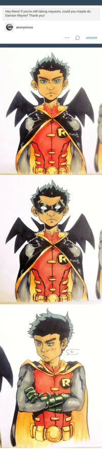 Lazy, Lol, and Target: Hey there! If you're still taking requests, could you maybe do  Damian Wayne? Thank you!  2  anonvmouS  ANSWER   ft  Picsely.  26   Rcsdly  zo   +t  pell anavillaruel: yiss adorable babybats :'DDD pretty sure i'll always do an extra for any robin requests lol ♡ my favs i was actually gonna have Dick's hand ruffling Damian's hair in the first one thus leading to the second one but i needed reference and i was lazy haha