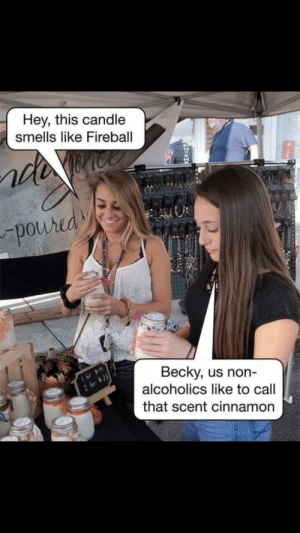 meirl by Scaulbylausis MORE MEMES: Hey, this candle  smells like Fireball  0  Becky, us non-  alcoholics like to call  that scent cinnamon meirl by Scaulbylausis MORE MEMES