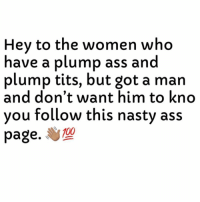 Anaconda, Ass, and Nasty: Hey to the women who  have a plump ass and  plump tits, but got a man  and don't want him to kno  you follow this nasty ass  раде.  100 Yes...I Made This. 🤫 Hey