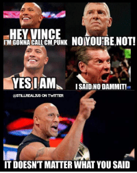 @therock does whatever therock wants to do. wwe wwememes raw share love prowrestling wrestling follow memes lol haha share like stillrealradio stillrealtous burn smackdownlive nxt faf wwf njpw luchaunderground tna roh wcw dankmemes vincemcmahon cmpunk: HEY VINCE  INGONNA CALL CM PUNK NOYOURRE NOT!  YES I AM  ISAIDINO DAMMIT!  ASTILLREALzuS ON TWTTTER  IT DOESNTMATTER WHAT YOU SAID @therock does whatever therock wants to do. wwe wwememes raw share love prowrestling wrestling follow memes lol haha share like stillrealradio stillrealtous burn smackdownlive nxt faf wwf njpw luchaunderground tna roh wcw dankmemes vincemcmahon cmpunk