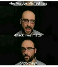 Vsauce : -Hey Vsauce, Michael here  -Black lives matter  or do they?