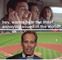Facts, World, and Annoying: hey, wanna hear the most  annoying sound in the world?  JOE BUCK RT @AthletesDrunk: Facts https://t.co/gNpTefZQMa
