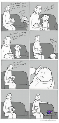 Comic about babies! www.lunarbaboon.com: Hey Want  to meet  sister?  new baby wha?  Want  Do? Well a  She is just baby  He's crazy  Babies aren  boring  A can she do 7  y tes  46 whwwlunarbaboon coin Comic about babies! www.lunarbaboon.com