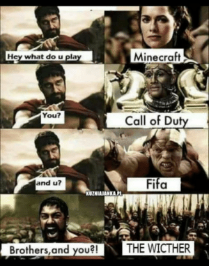 The best GAME!: Hey what do u pla  Minecraft  You?  Call of Duty  Fifa  and u?  KUZNIAJANKA.PL  Brothers,and you?!THE WICTHER The best GAME!