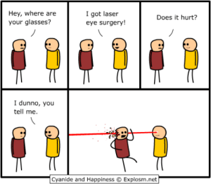 Anime, Dank, and Boston: Hey, where are  your glasses?  I got laser  eye surgery!  Does it hurt?  I dunno, you  tell me.  Cyanide and Happiness  Explosm.net I'll be at Anime Boston, Booth 107, April 19-21. See you there!