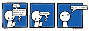 Why, You, and For: Hey  why am l so lonely?  Do you want to  hang out with  us for xmas?  No thanks.  Lonely  @whimcomic [OC] Lonely
