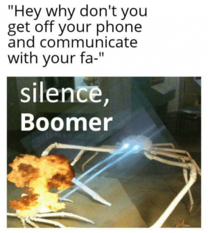 """Silence: """"Hey why don't you  get off your phone  and communicate  with your fa-""""  silence,  Boomer Silence"""