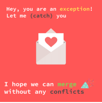 Love, Hope, and Can: Hey, you are an exception!  Let me {catch} you  I hope we can merge  without any conflicts The programmers way of expressing love 33