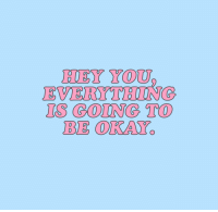 Target, Tumblr, and Blog: HEY YOU  EVERYTHIUNG  IS GONG TO  BE OKAY cwote: dont worry so much, you'll be okay :))