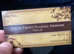 https://t.co/NPp1TYl4P6: HEY YOU,  You'RE PRETTY FUCKING AWESOME  That's all.  keep that shit up.  - A passing stranger https://t.co/NPp1TYl4P6