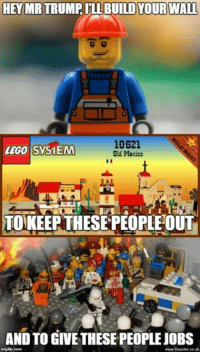 memes Lego construction worker: HEY YOUR WALL  10621  LEGO SysIEM  Old Mexico  LAL  TOIKEEP THESE PEOPLE OUT  AND TO GIVE THESEPEOPLE JOBS memes Lego construction worker