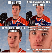 Crazy, Huh, and Memes: HEYJETS  NICE3 GOALLEAD YOU  HAVE THERE  hl ref logi  IT VOULD REALLY REA  SHAME  IFSOMEONESPARKED A CRAZY  OVERTIME COMEBACK WIN  AND BROKE NHL RECORDS INTHE  PROCESS McDavid might actually be better than Crosby huh