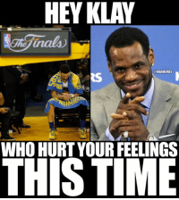 Nba, Nationals, and Hurts: HEYKLAY  @NBAMEMES  WHO HURT YOUR FEELINGS  THIS TIME Hey Klay, you get your feelings hurt?  #Warriors Nation #Cavs Nation