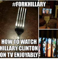 Finals, Hillary Clinton, and Memes: HFORKHILLARY  HOW TO  WATCH  HILLARY CLINTON  ON TVENJOYA ELECTION SANITY TIP: How to watch Hillary Clinton on TV without pulling your hair out or gouging out your eyes. #ForkHillary #Hillary4Prison #NeverHillary Can be used to survive the final weeks of the Presidential Campaign. In a worst case scenario it can aid in long term survival for up to 4 years, but is NOT RECOMMENDED for long term use or exposure.  This Public Service Announcement Proudly Sponsored By Cold Dead Hands.