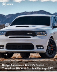 Memes, Chargers, and Dodge: HH NEWS  Dodge Announces Murica's Fastest  Three-Row SUV With Six-Seat Durango SRT Via @carthrottlenews - If you desperately and regularly need to get three rows of people somewhere fast, Dodge has your perfect solution. - The Durango SRT is a six-seat, 475bhp muscle monster that will hit 60mph in 4.4 seconds and smash the quarter-mile in 12.9 seconds, despite sharing size and weight stats with an ocean liner. Top speed isn't confirmed yet. - With a 6.1-litre Hemi V8 providing the power behind the practicality, the hottest Durango will tow up to 3.9 metric tons as well as catapulting 12 clenched buttocks towards the horizon. Peak torque is 470lb ft at 4,300rpm. - You're not likely to miss it on the road courtesy of a wider body kit and lower ride height, part of which are front and rear springs stiffened by three and 16 per cent respectively. On the bonnet there's a functional cold air intake and vents to improve cooling. - Naturally it's an automatic, which seems fair enough in an SUV, but there are now seven user-selectable drive modes for the driver to play with. Switch to Sport Mode and shift times are 50 per cent faster than standard, while up to 65 per cent of the V8's freedom goes to the rear wheels. - Manually down-shifting via the steering wheel-mounted paddles activates a rev-matching function to blip the throttle, which is a good thing when the engine is attached to an exhaust specifically designed to be loud, deep and beefy. - As well as Sport Mode, there's Auto, Snow, Tow, Eco (no idea why) and Valet, which apparently changes the engine's characteristics to mimic the V6 from the Charger, locking out access to first gear and shifting earlier than normal. Launch control and the paddle shifters are disabled. - For some reason there's even a Track Mode, with 160-millisecond gear shifts and up to 70 per cent of the torque going to the rear axle. Dodge promises a 'pronounced rear-wheel drive experience'. - So, if you like the idea of terrifying your wife, children and children's friends all at the same time, this is the car for you.