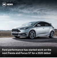 Cars, Money, and News: HH NEWS  EX15 VRN  Ford performance has started work on the  next Fiesta and Focus ST for a 2020 debut As far as performance car bang-for-buck goes, we've always said the Ford Fiesta ST is hard to beat. And while the Focus ST is less polished, it's also stonking value for money, so we can't wait to see what these two are replaced by. The good news is, now the Focus RS is 'out of the way', Ford Performance has started the development of the ST twin's successors.
