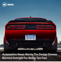 Via @carthrottlenews - In a short but harshly-worded editorial cannon blast directed straight at Dodge, the major American magazine has slammed the Demon as dangerous, and called for a total ban.: HH NEWS  GAN  #576@35  Automotive News Wants The Dodge Demon  Banned outright For Being Too Fast Via @carthrottlenews - In a short but harshly-worded editorial cannon blast directed straight at Dodge, the major American magazine has slammed the Demon as dangerous, and called for a total ban.
