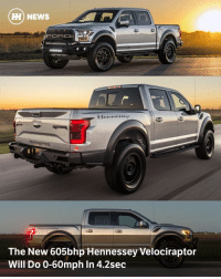 Memes, Velociraptor, and Ford: HH NEWS  GEOPR  Hemmer ney  NELOCRAPTOR  The New 605bhp Hennessey Velociraptor  Will Do 0-60mph in 4.2sec Via @carthrottlenews - The old V8-powered Ford F-150 Raptor may have been a victim of downsizing, but fear not, as Texan tuner Hennessey has cooked something up that might make you forget about the drop in displacement and cylinders. It's the latest Velociraptor 600, and it's rather powerful. - Based on the new 3.5-litre V6 Ecoboost-powered Raptor, it's had a new pair of higher flowing turbochargers fitted, along with a less restrictive intake system and a better intercooler. As a result, power has increased from 450bhp to 605bhp, while torque has jumped from 510lb ft to 622lb ft. It'll now do 0-60mph in just 4.2 seconds, slightly faster than the previous Coyote V8-powered Velociraptor. - Tempted? You're looking at $22,500 for the whole kit, including fitting. If you fancy spending a little extra, an additional $12,995 bags you an off-road package including 20-inch wheels, chunky 35 inch Toyo off-road tyres, an array of LED lights plus various other rough and ready bits and pieces. Just 100 examples will be made for the 2017 model year, so it'll be an exclusive slice of pickup truck madness.