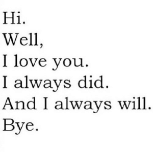 Love, Http, and Net: Hi  1.  Well,  I love vou  I always did  And I always will  Bye. http://iglovequotes.net/