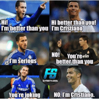 Memes, Goal, and Samsung: Hi better than you!  Hi!  I'm better than you I'm Cristiano  NO! You'revin  asim serious  better than.you  OFOOTY.GOAL  SAMSUNG  You're jokin  You're jokinN, I'm Cristiano.  Cristian 😂😂 @footy.goal
