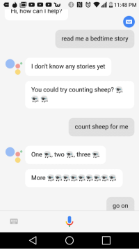 Help, How, and Can: Hi, how can I help?  read me a bedtime story  I don't know any stories yet  You could try counting sheep?  count sheep for me  One w to three  go on me🐏irl